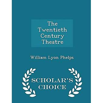 The Twentieth Century Theatre  Scholars Choice Edition by Phelps & William Lyon