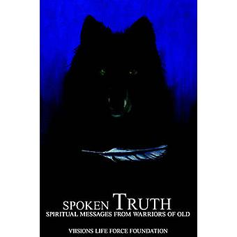 Spoken Truth Spiritual Messages from Warriors of Old by Viisions Life Force Foundation & Life For
