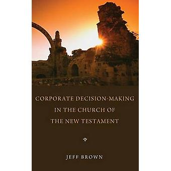 Corporate DecisionMaking in the Church of the New Testament by Brown & Jeff
