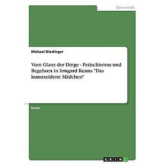 Fetischismus vom Glanz der Dinge und Begehren Irmgard Keuns Das kunstseidene Mdchen de Diezlinger & Michael