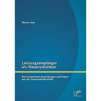 Leistungsempfnger als Steuerschuldner Die Steuerlichen Auswirkungen Und Folgen aus der Steuerschuldumkehr von Auer & Marina
