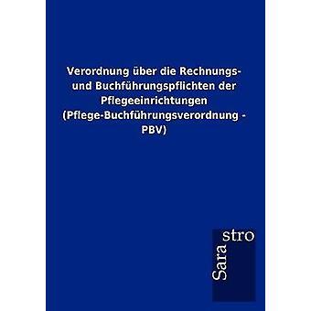 Verordnung ber die Rechnungs und Buchfhrungspflichten der Pflegeeinrichtungen PflegeBuchfhrungsverordnung  PBV by Sarastro GmbH