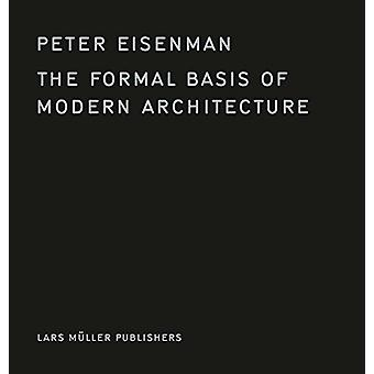 The Formal Basis of Modern Architecture by The Formal Basis of Modern