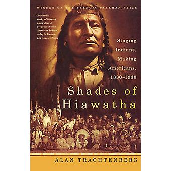 Shades of Hiawatha - Staging Indians - Making Americans - 1880-1930 by