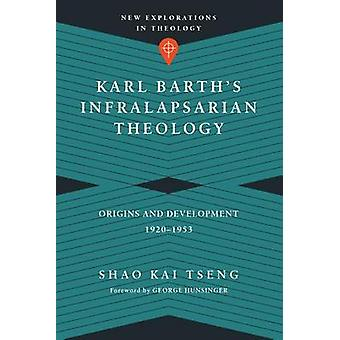 Karl Barth's Infralapsarian Theology - Origins and Development - 1920-