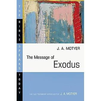 The Message of Exodus - The Days of Our Pilgrimage by J A Motyer - 978