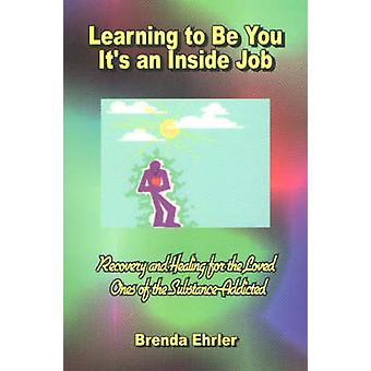 Learning to be You - It's an Inside Job - Recovery and Healing for the