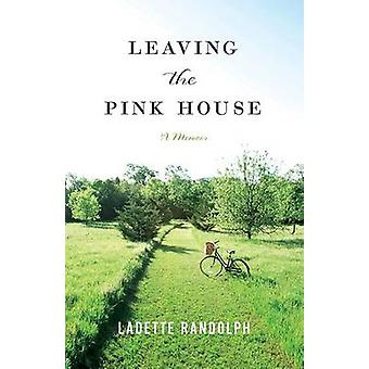 Leaving the Pink House by Ladette Randolph - 9781609382742 Book