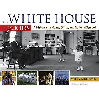 The White House for Kids - A History of a Home - Office - and National