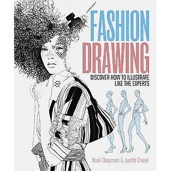 Fashion Drawing - Discover How to Illustrate Like the Experts by Noel