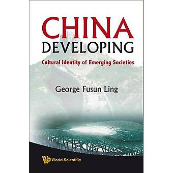 China Developing - Cultural Identity of Emerging Societies by George F