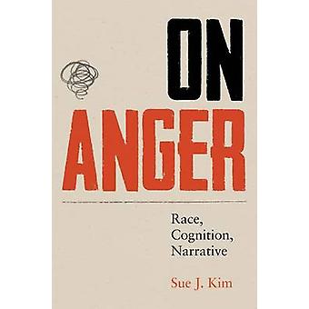 On Anger - Race - Cognition - Narrative by Sue J. Kim - 9781477302149