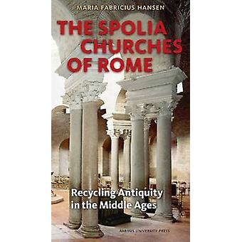 Spolia Churches of Rome - Recycling Antiquity in the Middle Ages by Ma