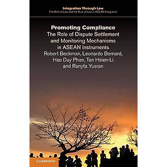 Promoting Compliance The Role of Dispute Settlement and Monitoring Mechanisms in ASEAN Instruments by Beckman & Robert