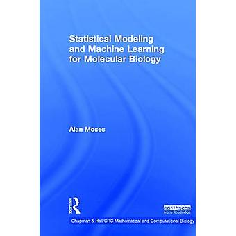 Statistical Modeling and Machine Learning for Molecular Biology by Moses & Alan