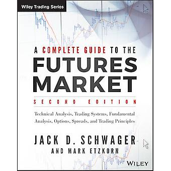 Complete Guide to the Futures Market by Jack D. Schwager
