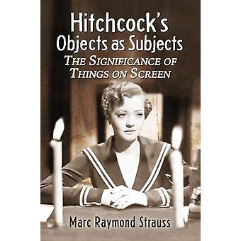 Hitchcock's Objects as Subjects - The Significance of Things on Screen