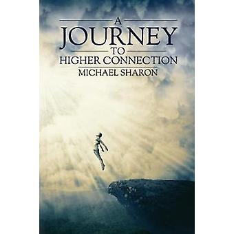 A Journey to Higher Connection by Michael Sharon - 9781787103269 Book