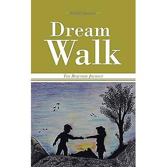 Dream Walk The Requisite Journey by Deokar & Abhijit