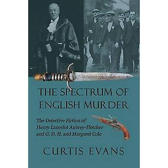 The Spectrum of English Murder The Detective Fiction of Henry Lancelot AubreyFletcher and G. D. H. and Margaret Cole by Evans & Curtis