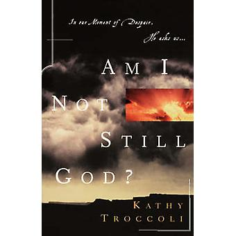 Am I Not Still God by Troccoli & Kathy