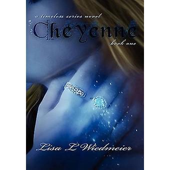 Cheyenne A Timeless Series Novel Book One by Wiedmeier & Lisa L.