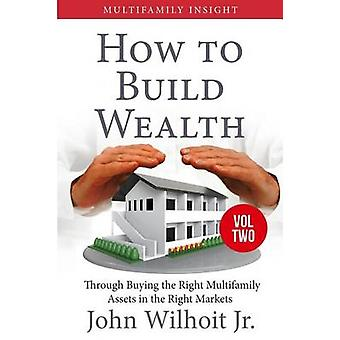 Multifamily Insight Vol 2 How to Build Wealth Through Buying the Right Multifamily Assests in the Right Markets by Wilhoit & Jr. & John