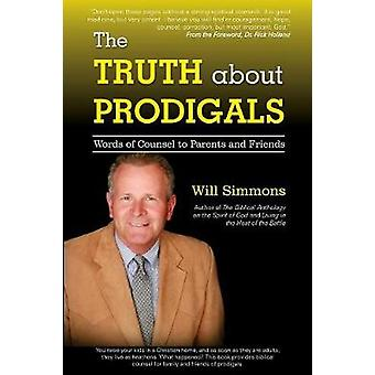 The Truth about Prodigals Words of Counsel to Parents and Friends by Simmons & Will
