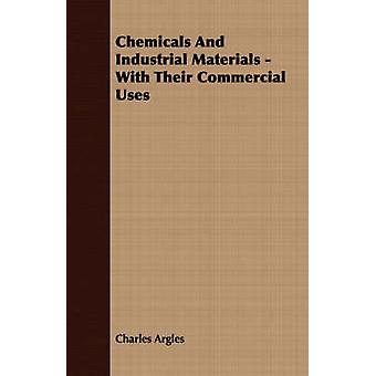 Chemicals And Industrial Materials  With Their Commercial Uses by Argles & Charles