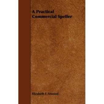 A Practical Commercial Speller by Atwood & Elizabeth F.