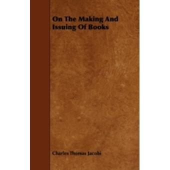 On the Making and Issuing of Books by Jacobi & Charles Thomas