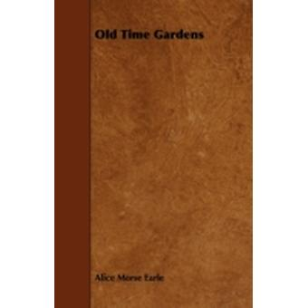 Old Time Gardens by Earle & Alice Morse