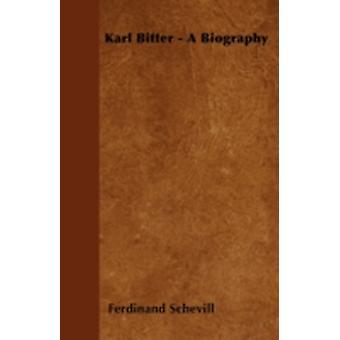 Karl Bitter  A Biography by Schevill & Ferdinand