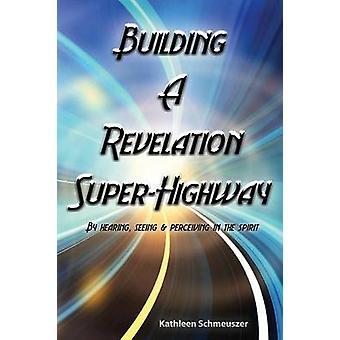 Building A Revelation Super highway by Schmeuszer & Kathleen
