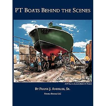 PT Boats Behind The Scenes by Andruss Sr. & Frank J.