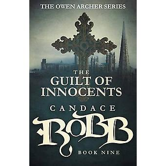 The Guilt of Innocents The Owen Archer Series  Book Nine by Robb & Candace