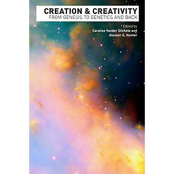 Creation and Creativity From Genesis to Genetics and Back by Vander Stichele & Caroline