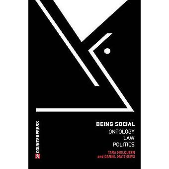 Being Social  Ontology Law Politics by Mulqueen & Tara