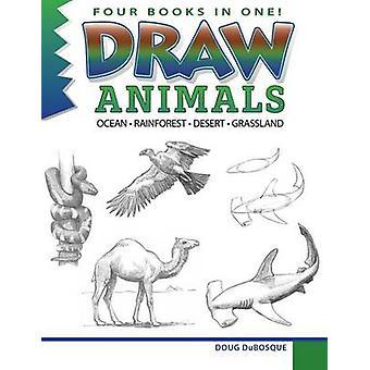 Draw Animals Ocean  Rainforest  Desert  Grasslands by DuBosque & Douglas C