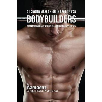 51 Bodybuilder Dinner Meals High In Protein Increase Muscle Fast Without Pills or Protein Supplements by Correa & Joseph