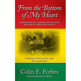 From the Bottom of my Heart Experiences of a JamaicanCanadian Doctor on Four Continents by Forbes & Colin