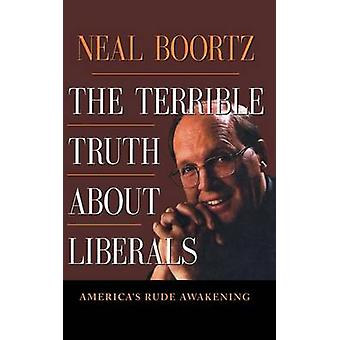 The Terrible Truth about Liberals by Boortz & Neal