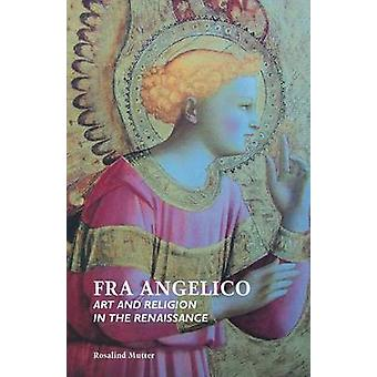 Fra Angelico Art and Religion in the Renaissance by Mutter & Rosalind