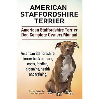 American Staffordshire Terrier. American Staffordshire Terrier Dog Complete Owners Manual. American Staffordshire Terrier book for care costs feeding grooming health and training. by Hoppendale & George