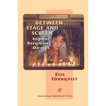 Between Stage and Screen Ingmar Bergman Directs by Trnqvist & Egil