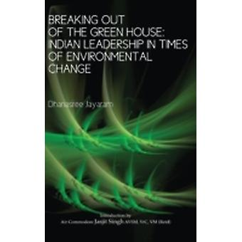 Breaking Out of the Green House Indian Leadership in Times of Environmental Change by Jayaram & Dhanasree