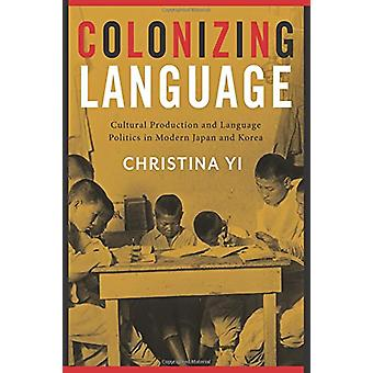 Colonizing Language - Cultural Production and Language Politics in Mod