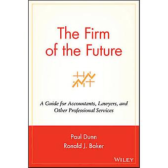 The Firm of the Future - A Guide for Accountants - Lawyers - and Other