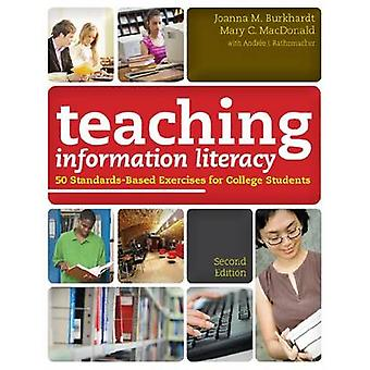 Teaching Information Literacy - 50 Standards-based Exercises for Colle