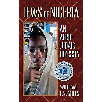 Jews of Nigeria - An Afro-Judaic Odyssey by William F. S. Miles - 9781